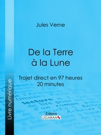 Jules Verne et  Ligaran - De la Terre à la Lune - Trajet direct en 97 heures 20 minutes.