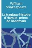 William Shakespeare - La tragique histoire d'Hamlet, prince de Danemark.