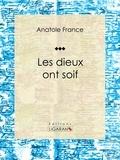 Anatole France et  Ligaran - Les dieux ont soif.