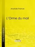Anatole France et  Ligaran - L'Orme du mail.