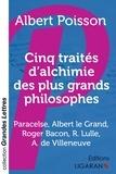 Albert Poisson - Cinq traités d'alchimie des plus grands philosophes - Paracelse, Albert le Grand, Roger Bacon, R. Lulle, Arn. de Villeneuve.