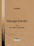 Molière et  Ligaran - George Dandin - ou Le mari confondu.