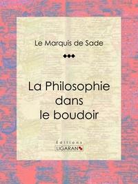 Marquis de Sade et  Ligaran - La Philosophie dans le boudoir.