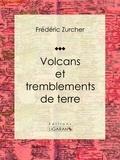 Frédéric Zurcher et Élie Philippe Margollé - Volcans et tremblements de terre.