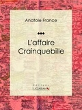 Anatole France et  Ligaran - L'affaire Crainquebille - Recueil de nouvelles.