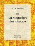 Ligaran et A. de Brevans - La migration des oiseaux - Essai sur les sciences naturelles.
