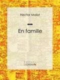 Hector Malot et  Henri Lanos - En famille - Roman d'aventures jeunesse.