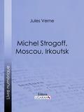 Jules Verne et  Jules Férat - Michel Strogoff, Moscou, Irkoutsk - Suivi de Un drame au Mexique.