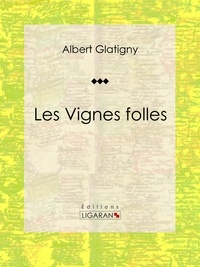 Albert Glatigny et  Anatole France - Les Vignes folles.