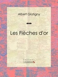 Albert Glatigny et  Anatole France - Les Flèches d'or.