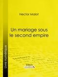 Hector Malot et  Ligaran - Un mariage sous le second Empire.