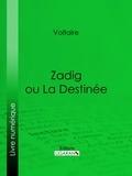 Voltaire et  Louis Moland - Zadig ou La Destinée.
