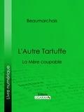 Pierre-Augustin Caron de Beaumarchais et  Ligaran - L'Autre Tartuffe - La Mère coupable.