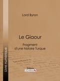 Lord Byron et  Benjamin Laroche - Le Giaour - Fragment d'une histoire Turque.