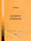Voltaire et  Louis Moland - Le baron d'Otrante.