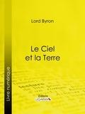 Lord Byron et  Benjamin Laroche - Le Ciel et la Terre.