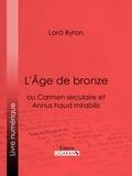 Lord Byron et  Benjamin Laroche - L'Âge de bronze - ou Carmen seculaire et Annus haud mirabilis.
