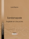 Lord Byron et  Benjamin Laroche - Sardanapale - Tragédie en cinq actes.
