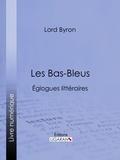 Lord Byron et  Benjamin Laroche - Les Bas-Bleus - Églogues littéraires.