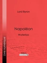 Lord Byron et  Benjamin Laroche - Napoléon - Waterloo.