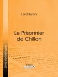 Lord Byron et  Benjamin Laroche - Le Prisonnier de Chillon.