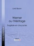 Lord Byron et  Benjamin Laroche - Werner ou l'Héritage - Tragédie en cinq actes.