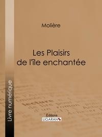 Molière et  Eugène Despois - Les Plaisirs de l'île enchantée.