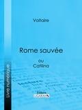 Voltaire et  Louis Moland - Rome sauvée - ou Catilina.