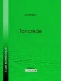 Voltaire et  Louis Moland - Tancrède.