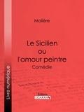 Ligaran et  Molière - Le Sicilien ou l'amour peintre - Comédie.