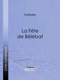 Voltaire et  Louis Moland - La Fête de Bélébat.