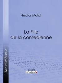 Hector Malot et  Ligaran - La Fille de la comédienne.