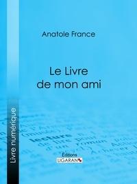 Anatole France et  Ligaran - Le Livre de mon ami.