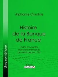 Alphonse Courtois et  Ligaran - Histoire de la Banque de France - Et des principales institutions françaises de crédit depuis 1716.