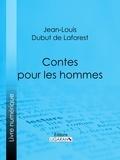 Jean-Louis Dubut de Laforest et  Ligaran - Contes pour les hommes.