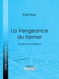 Karl May et  Ligaran - La Vengeance du farmer - Souvenirs d'Amérique.