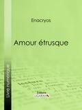 Enacryos et  Antoine Calbet - Amour étrusque.