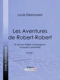 Louis Desnoyers et  Ligaran - Les Aventures de Robert-Robert - Et de son fidèle compagnon Toussaint Lavenette - Tome I.