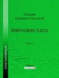 Claude Godard d'Aucourt et  E.-P. Milio - Mémoires turcs - Tome II.