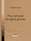 Charles Leroy et  Ligaran - Pour amuser les gens graves.