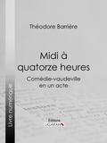 Théodore Barrière et  Ligaran - Midi à quatorze heures - Comédie-vaudeville en un acte.