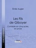 Émile Augier et  Ligaran - Les Fils de Giboyer - Comédie en cinq actes, en prose.