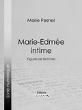 Marie Pesnel et  Ligaran - Marie-Edmée intime - Figures de femmes.