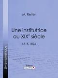 M. Reiter et  Ligaran - Une institutrice au XIXe siècle - 1815-1896.