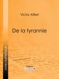 Victor Alfieri et  M. Merget - De la Tyrannie.