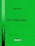 Léon Bloy et  Ligaran - Je m'accuse....