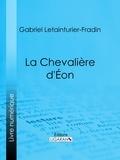 Gabriel Letainturier-Fradin et  Ligaran - La Chevalière d'Éon.