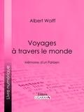 Albert Wolff et  Ligaran - Voyages à travers le monde - Mémoires d'un Parisien.