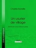 Charles Bataille et  Amédée Rolland - Un usurier de village - Drame en cinq actes en prose.