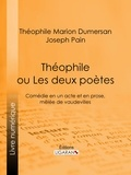 Théophile Marion Dumersan et  Joseph Pain - Théophile - ou Les Deux Poètes - Comédie en un acte et en prose, mêlée de vaudevilles.